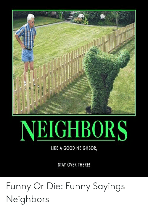 neighbors-like-a-good-neighbor-stay-over-there-funny-or-54183545.png