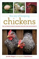 The Joy of Keeping Chickens: The Ultimate Guide to Raising Poultry for Fun or Profit (The Joy of Ser