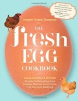 The Fresh Egg Cookbook: From Chicken to Kitchen, Recipes for Using Eggs from Farmers' Markets, Local