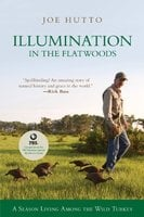 Illumination in the Flatwoods: A Season with the Wild Turkey [Paperback] [2006] (Author) Joe Hutto